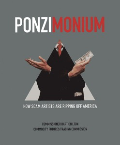 Ponzimonium: How Scam Artists Are Ripping Off America (FREE eBook from CFTC available at http://bookstore.gpo.gpo)