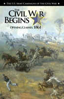 The Civil-War-Begins: Opening Clashes 1861 a Center of Military History publication 75-2