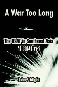 War Too Long: The United States Air Force in Southeast Asia 1961-1975 ISBN: 9780160613692
