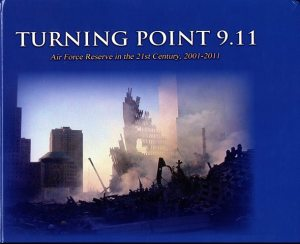 Turning Point 9.11: Air Force Reserve in the 21st Century, 2001-2011  ISBN: 9780160914485