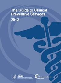 The Guide to Clinical Preventive Services 2012: Recommendations of the U.S. Prev The Guide to Clinical Preventive Services 2012: Recommendations of the U.S. Preventive Services Task Force