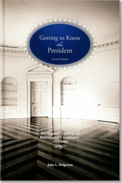Getting To Know the President: Intelligence Briefings of Presidential Candidates, 1952-2004, including John F Kennedy, Ronald Reagan, Bill Clinton. ISBN 9781929667192