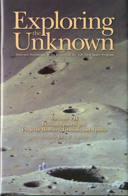 Exploring the Unknown: Selected Documents in the History of the United States Civil Space Program: V. VII: Human Spaceflight: Projects Mercury, Gemini, and Apollo NASA History Series ISBN 780160813818