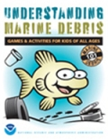 Understanding Marine Debris: Games & Activities for Kids of All Ages: Marine Debris 101 ISBN 9780160913624 available from bookstore.gpo.gov