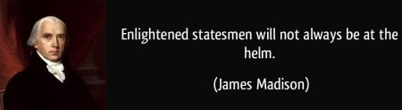 quote-enlightened-statesmen-will-not-always-be-at-the-helm-President-James-Madison