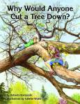 Why Would Anyone Cut a Tree Down? U.S. Forest Service ISBN: 9780160916267