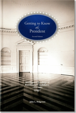 CIA Getting To Know the President: Intelligence Briefings of Presidential Candidates, 1952-2004 ISBN 9781929667192