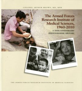 The Armed Forces Research Institute of Medical Sciences (AFRIMS), 1960-2010: a 50th Anniversary Photographic History ISBN: 9780160918315