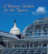 A Botanic Garden for the Nation: The United States Botanic Garden