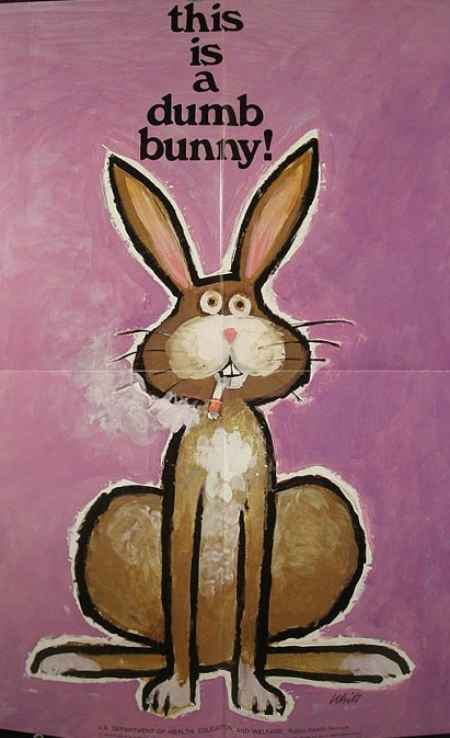 """This is a dumb bunny!"" anti-smoking 1970s poster from the U.S. Department of Health, Education and Welfare"